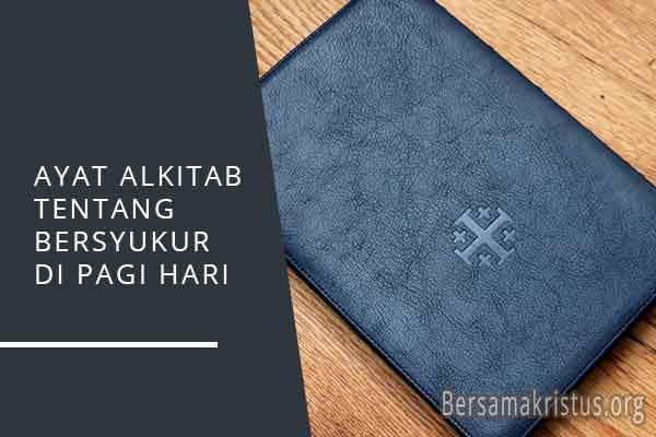 ayat alkitab tentang bersyukur di pagi hari