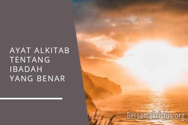 ayat alkitab tentang ibadah yang benar