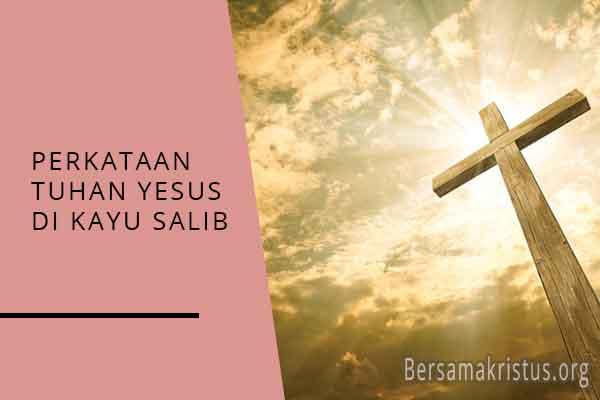 7 perkataan tuhan yesus di kayu salib