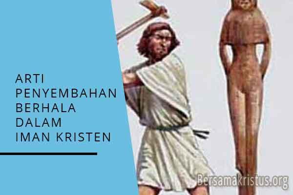 arti penyembahan berhala dalam iman kristen