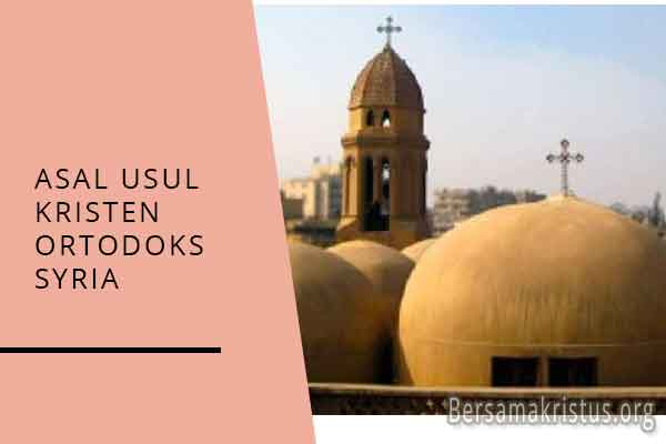asal usul kristen ortodoks syiria