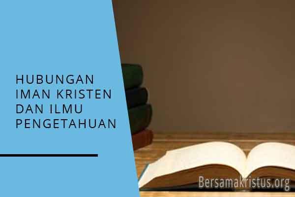 hubungan iman kristen dengan ilmu pengetahuan
